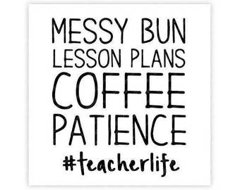 Teacher, Life, #teacherlife, Messy, Bun, Lesson Plans, Coffee, Patience, Digital, Download, TShirt, Cut File, SVG, Iron on, Transfer