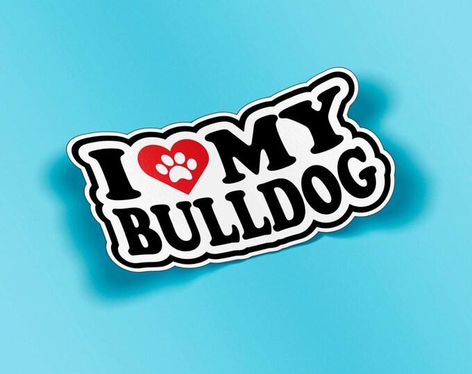 I Love My Bulldog Die Cut Vinyl Decal Sticker Car Truck