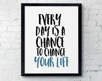 Every Day Is A Chance To Change Your Life blue  Typography Art Digital Print INSTANT DOWNLOAD