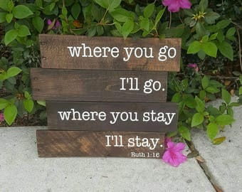 Ruth 1:16 - Where you go I will go Sign - where you stay I will stay - Wedding Sign - Wedding Reception Pallet Sign - Scripture Pallet sign