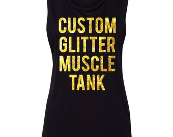 Custom Muscle Tank Top with your Saying in Glitter - Other Colors to choose from