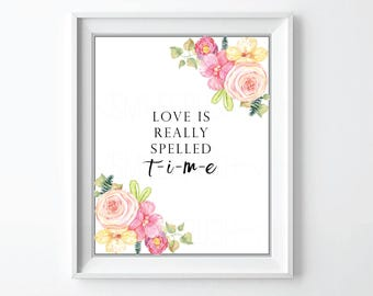 Love is Print 4x6 5x7 8x10 11x14 Inspirational Print Floral Quote Wall Art Life Quote Print Home Decor Digital Print Inspirational Quote Art