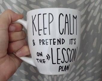 Keep Calm & Pretend It's On The Lesson Plan // Coffee Mug // Tea Mug // Teacher Mug // Teacher Gift