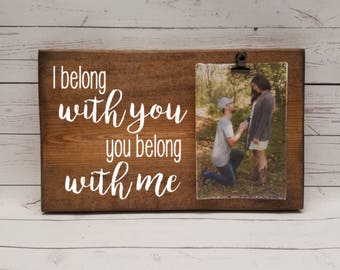 I belong with You, you belong with me Picture Frame gift! wedding gift, bridal shower, anniversary for boyfriend photo board with clip 7x12