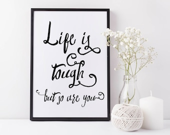 Inspirational Quote 'Life is tough but so are you' Motivational Life Quote Print Black White Decor Typographic Wall Art Inspirational Print