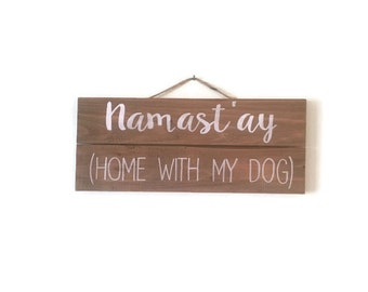 Namast'ay (Home with my dog)
