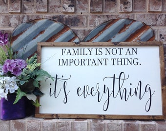 Family is not an important thing it's everything, Farmhouse Style Sign, Wood Sign Saying, Inspirational Sign, Family is everything