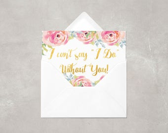 CUSTOM PRINTED | Gold and Floral I Can't Say I Do Without You