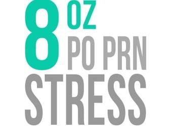 8 oz PO PRN Stress Decal