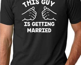 This Guy Is Getting Married - Wedding Shirt - Groom Shirt - Bachelor Shirt - Wedding Day Shirt - Mr Mrs Shirt - Funny Groom Shirt