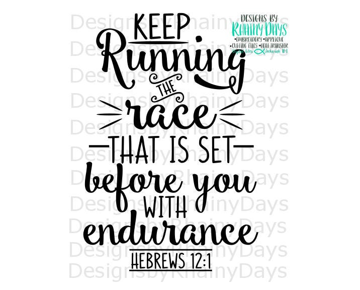 Buy 3 get 1 free! Keep running the race that is set before you with endurance Hebrews 12:1 cutting file SVG DXF PNG Bible verse shirt design