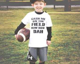 Cash me on the field , cash me outside how bow dah onesie or toddler shirt funny kids shirt baby boy or baby girl shirt