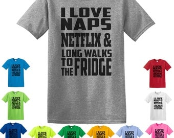 I Love Naps, Netflix, & Long Walks To The Fridge T-Shirt, Netflix Shirt, Funny Shirt