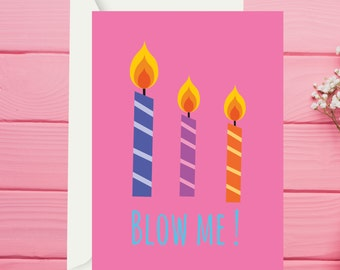 Blow me / Funny Greeting Card - Funny Happy Birthday Card