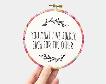 """Inspirational Embroidery Art """"You must live boldly, each for the other"""" - 5"""" Fabric Wrapped Hoop Art - Hand Stitched Les Miserables Quote"""