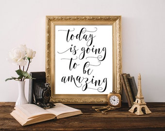 Today is going to be amazing, printable quote, gift for her, office wall art, inspirational quote, motivational quote, printable women gift