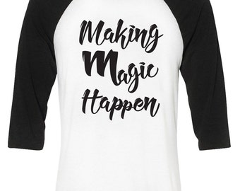 Making Magic Happen Baseball Shirt Raglan Cute T-Shirt Gift for Friend