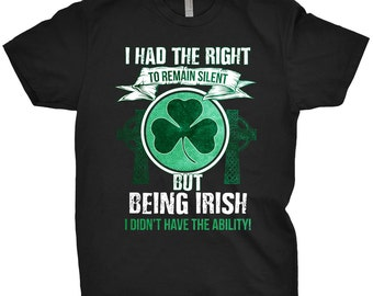 I Had The Right o Remain Silent But Being Irish I Didn't Have The Ability Shirt St Patricks Day Funny Irish T-Shirt