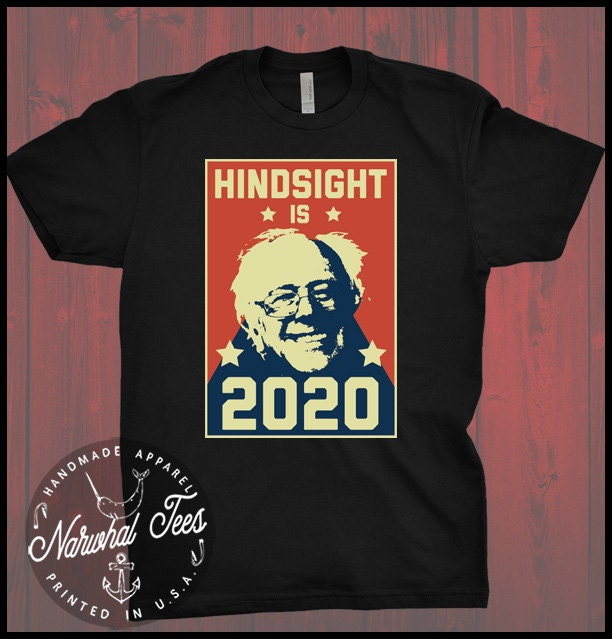 Hindsight Is 2020 Shirt Bernie Sanders T-Shirt Liberal Anti