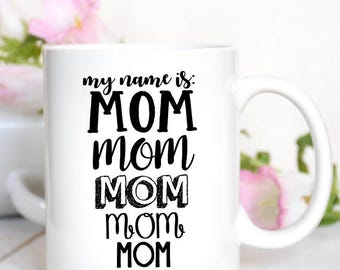 Mothers Day Mug / Mother's Day Mug / Gift for Mom / Mom Gift / Mother's Day Gift / Mom Mug / Coffee Mug / My Name is Mom Mug / Baby Shower