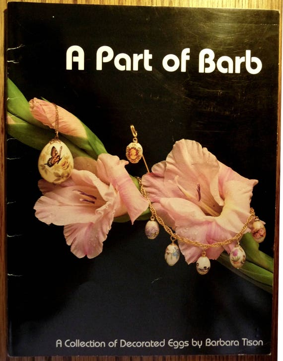 A Part of Barb: A Collection of Decorated Eggs 1984 by Barbara Tison - Photos and How To - Carved & Adorned Egg Art