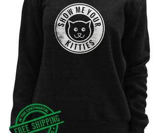 Kitty Sweatshirt - Show Me Your Kitties - Womens Slouchy Pullover - Cat Sweatshirt - Long Sleeve Yoga Pullover - Wide Neck Sweatshirt