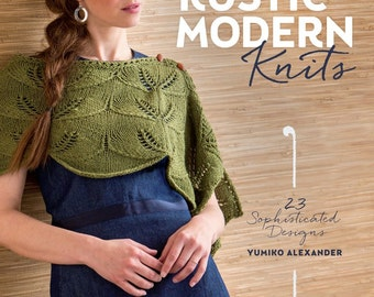 SALE - Rustic Modern Knits: 23 Sophisticated Designs by Yumiko Alexander - knitting, feminine, organic, natural, sophisticated, stylish