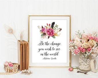 Be The Change You Want To See In The World, Inspirational Print, Office Quote Printable, Floral Office Prints, Mahatma Gandhi Quote