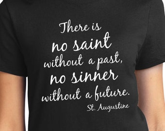 """Ladies """"No Saint without a Past, No Sinner without a Future"""" St. Augustine T-Shirt, 5 Colors! Free Shipping when you purchase 2 (2SHIPFREE)"""
