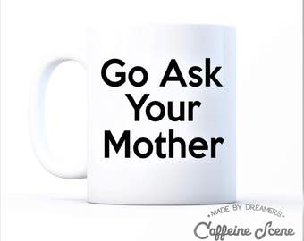 Mother's Father's Day Funny Mug Announcement Go Ask Your Mother Cute Anniversary Birthday Gift Best Mom Dad Sister Brother Husband Wife