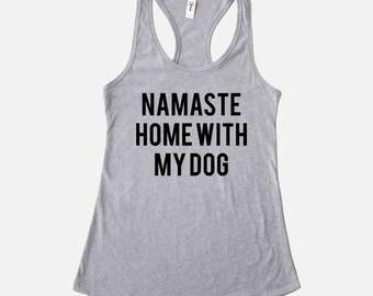 Namaste Home with My Dog Shirt | Racerback Tank Top | Funny Dog Shirt | Funny Yoga Shirt | Dog Lover Gift