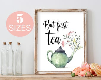 But first, kitchen wall art, tea print, kitchen printable, floral decor, flower poster, watercolor print, teapot, inspirational quote, gift
