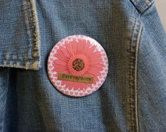 "Cheapie button! ""Forevermore"" 2.25"" Button With Pink Sunflower!"