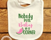 Nobody puts Baby in a Corner Bib- Baby Bib- Funny Movie Quote Dancing Dirty- Infant Toddler Smock- Kids apron- Ballroom Dancing- #084