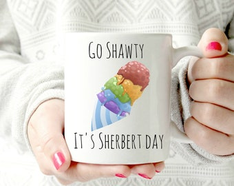 Birthday mug. Go shawty, it's ya birthday. It's sherbert day. Mug for friend. Happy birthday cup.