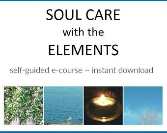 Instant Download / Self-Guided E-Course / Soul Care with the Elements / 1 PDF File and 4 Audio Files / Self Care / Meditations and More