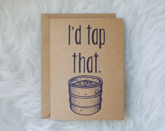 I'd tap that sassy greeting card/funny anniversary card/beer pun card/greeting card/funny card/witty love card/valentines day card/beer love