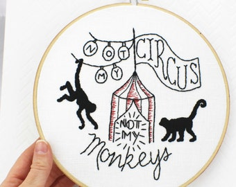 Not My Circus Not My Monkeys Wall Hanging Handmade Original Embroidered Hoop Art Motivational Home Decor Gift Under 50 Gift for Her / Him