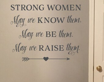 Heres to strong women, May we know them, may we be them, may we raise them, Wall Decal, Vinyl Decal, wall sticker, Motivational quote HH2167