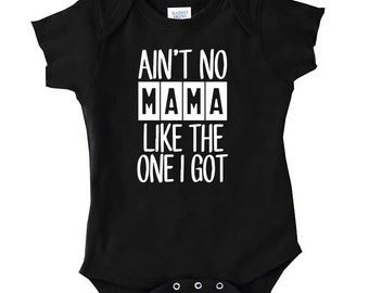 "Baby Bodysuit ""Ain't no mama like the one I got"" (NB - 24M)"