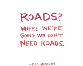 Where We're Going We Don't Need Roads, Watercolor Quote