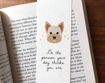 Yorkie Bookmark, Yorkshire Terrier Art, Dog Art, Dog Bookmark, Yorkshire Terrier Art, Reader Gift, Be The Person Your Dog Thinks You Are