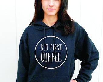 But First Coffee/ Hooded Sweatshirt/ Coffee Sweatshirt