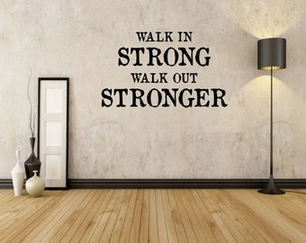 Walk in Strong Walk out Stronger - Wall Decal -Workout Decal - Gym Decal - Fitness Decal
