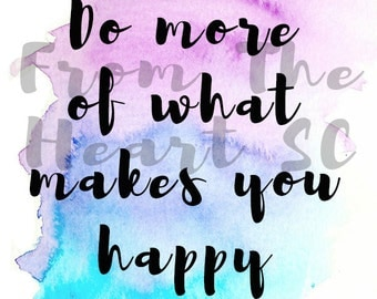 Do More of What Makes You Happy - Watercolour A4 Digital Print Instant Download