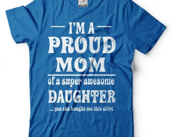 Proud Mom T-Shirt Funny Mother Mom Mommy Tee Shirt Birthday Gift Ideas