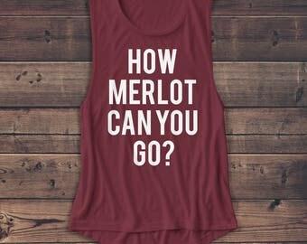 How Merlot Can You Go - Women's Muscle Tee - Muscle Tank - T Shirt- Fashion - Vodka - Brunch - Mimosa - Graphic Tee - Workout Shirt