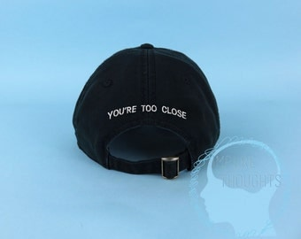 You're Too Close Dad Hat Embroidered Baseball Black Cap Low Profile Custom Strap Back Unisex Adjustable Cotton Baseball Hat