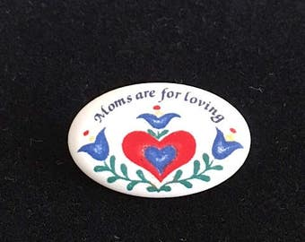 Mother's Day Pin - Vintage Mom's Are For Loving Pin - Vintage Mother's Day Pin