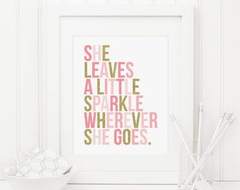 She Leaves A Little Sparkle Wherever She Goes Printable Blush Pink and Gold Nursery Decor Gold Glitter Girl Party Decor Sparkle Wall Art 226
